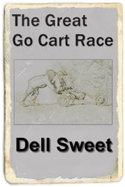 The Great Go Cart Race ebook by Dell Sweet