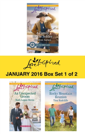 Love Inspired January 2016 - Box Set 1 of 2 - A Family for the Soldier\An Unexpected Groom\Rocky Mountain Reunion ebook by Carolyne Aarsen,Ruth Logan Herne,Tina Radcliffe