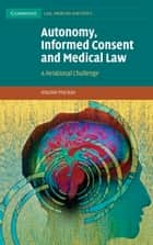 Autonomy, Informed Consent and Medical Law ebook by Alasdair Maclean