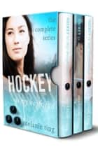 Hockey Is My Boyfriend, The Complete Trilogy eBook by Melanie Ting