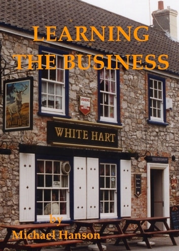 Learning The Business ebook by Michael Hanson