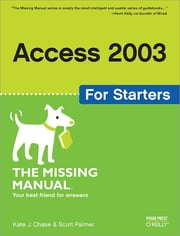 Access 2003 for Starters: The Missing Manual - Exactly What You Need to Get Started ebook by Kate J. Chase, Scott Palmer