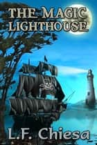The Magic Lighthouse ebook by L.F. Chiesa