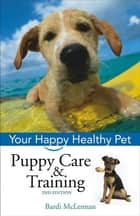 Puppy Care & Training - Your Happy Healthy Pet ebook by Bardi McLennan