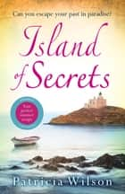 Island of Secrets - Take your summer holiday now with this sun-drenched story of love, loss and family ebook by Patricia Wilson