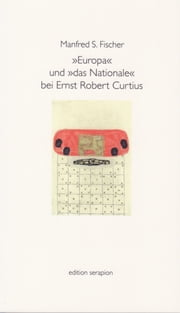 """Europa"" und ""das Nationale"" bei Ernst Robert Curtius ebook by Manfred S. Fischer"