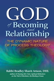 God of Becoming and Relationship - The Dynamic Nature of Process Theology ebook by Rabbi Bradley Shavit Artson