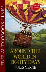 AROUND THE WORLD IN EIGHTY DAYS Popular Classic Literature [with Audiobook Links] ebook by Jules Verne