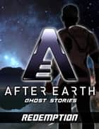 Redemption - After Earth: Ghost Stories (Short Story) ebook by Robert Greenberger