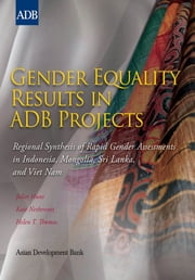Gender Equality Results in ADB Projects - Regional Synthesis of Rapid Gender Assessments in Indonesia, Mongolia, Sri Lanka, and Viet Nam ebook by Juliet Hunt,Kate Nethercott,Helen T. Thomas