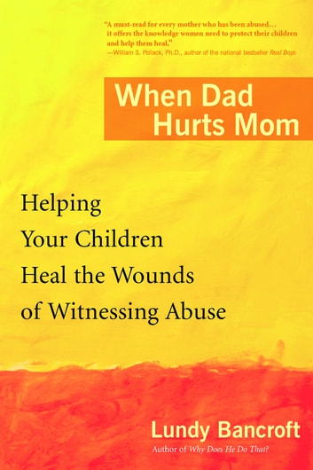 When Dad Hurts Mom - Helping Your Children Heal the Wounds of Witnessing Abuse ebook by Lundy Bancroft