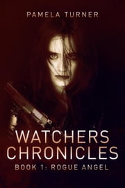 Rogue Angel - Watchers Chronicles ebook by Pamela Turner