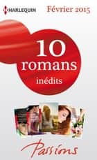 10 romans Passions inédits (n°518 à 522 - Février 2015) - Harlequin collection Passions ebook by