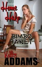 Home Help: Bimbo Janet ebook by Kelly Addams