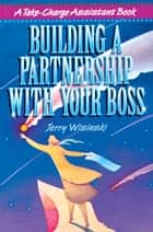Building a Partnership with Your Boss ebook by Jerry Wisinski