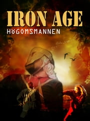 Iron Age - Högomsmannen ebook by Michael Christmansson,Mikael Bergström