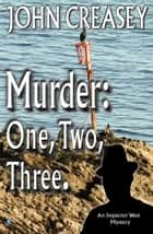 Murder: One, Two, Three ebook by John Creasey