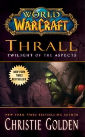 World of Warcraft: Thrall: Twilight of the Aspects ebook by Christie Golden