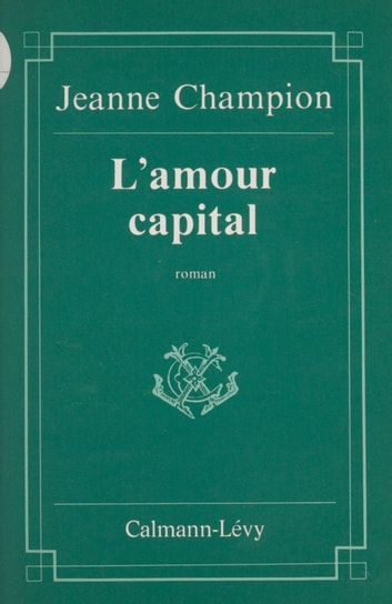 L'Amour capital ebook by Jeanne Champion