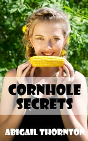 Cornhole Secrets ebook by Abigail Thornton