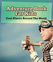 Adventure Book For Kids: Cool Places Around The World - World Travel Book ebook by Speedy Publishing LLC