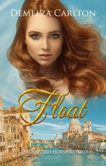 Float - Enchanted Horse Retold ebook by Demelza Carlton