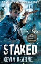 Staked - The Iron Druid Chronicles ebook by Kevin Hearne