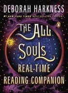 The All Souls Real-time Reading Companion ebook by Deborah Harkness