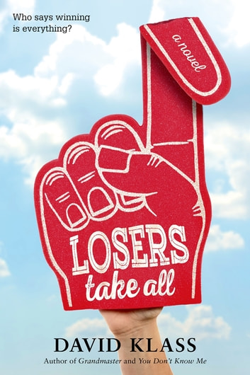 Losers Take All - A Novel ebook by David Klass