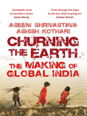 Churning the Earth - The Making of Global India ebook by Aseem Shrivastava