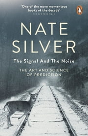 The Signal and the Noise - The Art and Science of Prediction ebook by Nate Silver