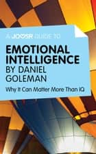 A Joosr Guide to… Emotional Intelligence by Daniel Goleman: Why It Can Matter More Than IQ ebook by Joosr