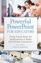 Powerful PowerPoint for Educators: Using Visual Basic for Applications to Make PowerPoint Interactive, 2nd Edition - Using Visual Basic for Applications to Make PowerPoint Interactive ebook by David M. Marcovitz
