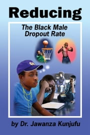 Reducing the Black Male Dropout Rate ebook by Dr. Jawanza Kunjufu