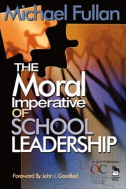 The Moral Imperative of School Leadership ebook by Michael Fullan