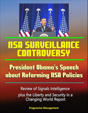 NSA Surveillance Controversy: President Obama's Speech about Reforming NSA Policies, Review of Signals Intelligence, plus the Liberty and Security in a Changing World Report ebook by Progressive Management