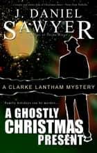 A Ghostly Christmas Present ebook by J. Daniel Sawyer