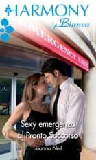 Sexy emergenza al pronto soccorso ebook by Joanna Neil