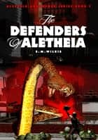 The Defenders of Aletheia - Aletheia Adventure Series, #5 ebook by E M Wilkie