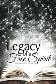 Legacy of a Free Spirit ebook by Lisa Allen Thompson