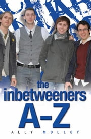 The Inbetweeners A¿Z: The Totally Unofficial Guide to the Hit TV Series ebook by Richardson, Matthew