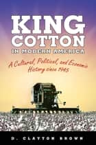 King Cotton in Modern America ebook by D. Clayton Brown