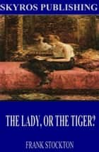 The Lady, or the Tiger? ebook by Frank R. Stockton
