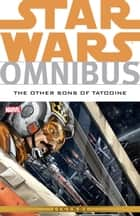 Star Wars Omnibus The Other Sons of Tatooine ebook by Jeremy Barlow, Mike W. Barr, Paul Chadwick