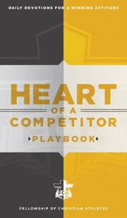 Heart of a Competitor Playbook - Daily Devotions for a Winning Attitude ebook by Fellowship of Christian Athletes