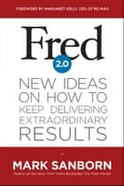 Fred 2.0 - New Ideas on How to Keep Delivering Extraordinary Results ebook by Mark Sanborn, Margaret Kelly