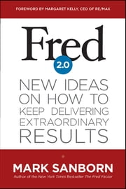 Fred 2.0 - New Ideas on How to Keep Delivering Extraordinary Results ebook by Mark Sanborn,Margaret Kelly