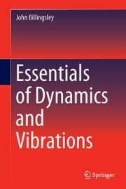 Essentials of Dynamics and Vibrations ebook by John Billingsley