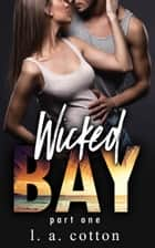 Wicked Bay: Part One (The Wicked Bay Series Book 1) - Part One ebook by L A Cotton