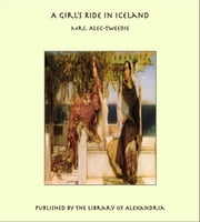 A Girl's Ride in Iceland ebook by Mrs. Alec-Tweedie